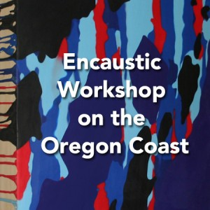 Encaustic Workshop on the Oregon Coast with Lisa Marie Sipe