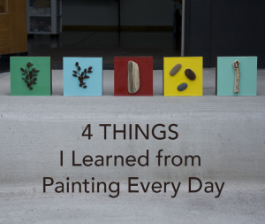 4 Things I Learned Painting Everyday