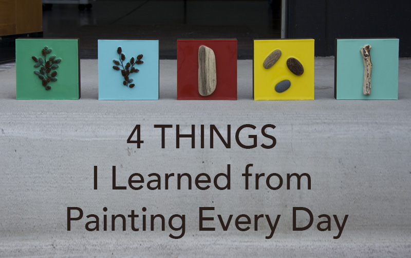 4 Things I Learned from Painting Every Day